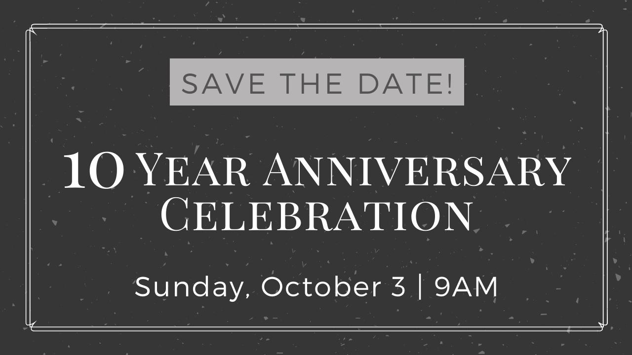 10 Year Anniversary Service & Celebration!